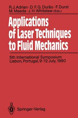 Applications of Laser Techniques to Fluid Mechanics: 5th International Symposium Lisbon, Portugal, 9-12 July, 1990 (Paperback)