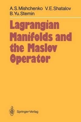 Lagrangian Manifolds and the Maslov Operator - Springer Series in Soviet Mathematics (Paperback)