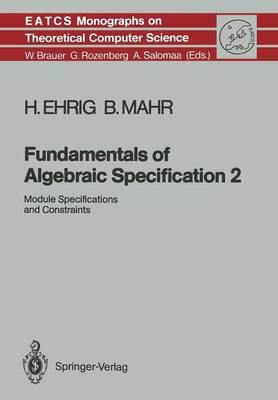 Fundamentals of Algebraic Specification 2: Module Specifications and Constraints - Monographs in Theoretical Computer Science. An EATCS Series 21 (Paperback)