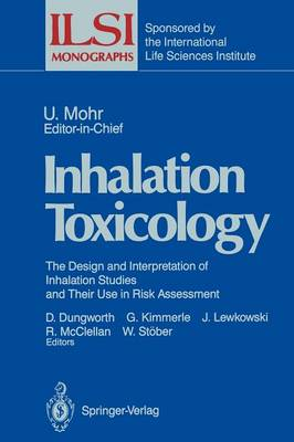 Inhalation Toxicology: The Design and Interpretation of Inhalation Studies and Their Use in Risk Assessment - ILSI Monographs (Paperback)