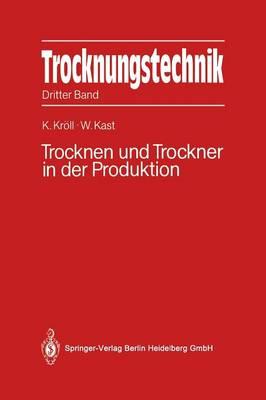 Trocknungstechnik: Dritter Band Trocknen Und Trockner in Der Produktion (Paperback)
