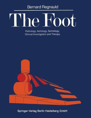 The Foot: Pathology, Aetiology, Semiology, Clinical Investigation and Therapy (Paperback)