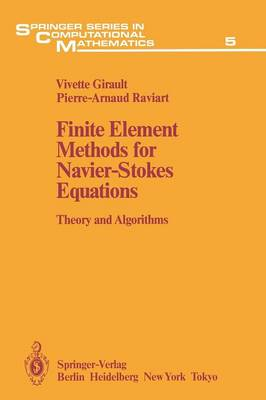 Finite Element Methods for Navier-Stokes Equations: Theory and Algorithms - Springer Series in Computational Mathematics 5 (Paperback)