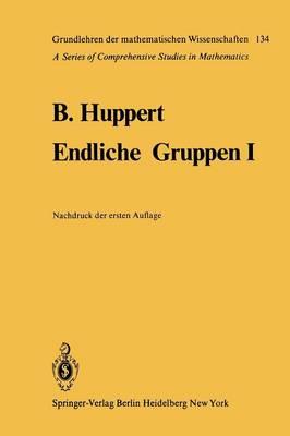 Endliche Gruppen: I - Die Grundlehren der Mathematischen Wissenschaften 134 (Paperback)