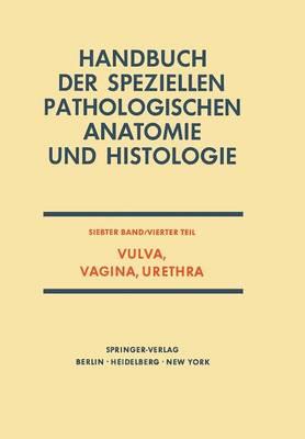 Vulva, Vagina, Urethra - Handbuch Der Speziellen Pathologischen Anatomie Und Histolog 7 / 4 (Paperback)
