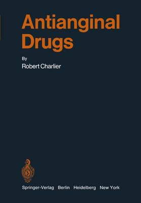 Antianginal Drugs: Pathophysiological, Haemodynamic, Methodological, Pharmacological, Biochemical and Clinical Basis for Their Use in Human Therapeutics - Handbook of Experimental Pharmacology 31 (Paperback)