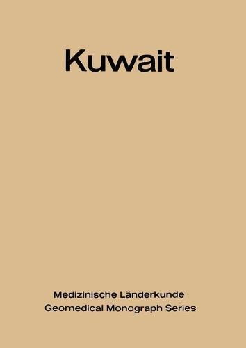 Kuwait: Urban and Medical Ecology. A Geomedical Study - Medizinische Landerkunde   Geomedical Monograph Series 4 (Paperback)