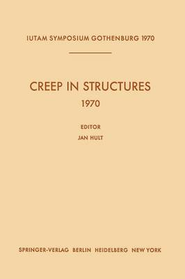 Creep in Structures 1970: Symposium Gothenburg (Sweden) August 17-21, 1970 - IUTAM Symposia (Paperback)