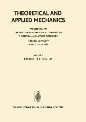 Theoretical and Applied Mechanics: Proceedings of the 13th International Congress of Theoretical and Applied Mechanics, Moskow University, August 21-16, 1972 - IUTAM Symposia (Paperback)