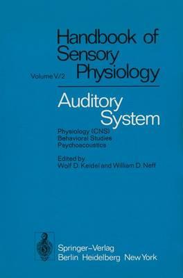 Auditory System: Physiology (CNS) * Behavioral Studies Psychoacoustics - Handbook of Sensory Physiology 5 / 2 (Paperback)