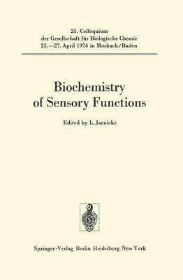 Biochemistry of Sensory Functions: 25. Colloquium am 25.-27. April 1974 - Colloquium der Gesellschaft fur Biologische Chemie in Mosbach Baden 25 (Paperback)