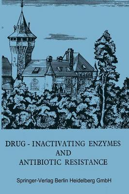Drug-Inactivating Enzymes and Antibiotic Resistance: 2nd International Symposium on Antibiotic Resistance Castle of Smolenice, Czechoslovakia 1974 (Paperback)