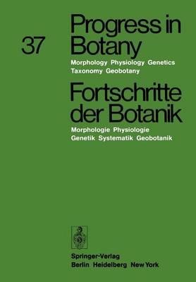Progress in Botany / Fortschritte der Botanik: Morphology * Physiology * Genetics * Taxonomy * Geobotany / Morphologie * Physiologie * Genetik * Systematik * Geobotanik - Progress in Botany 37 (Paperback)