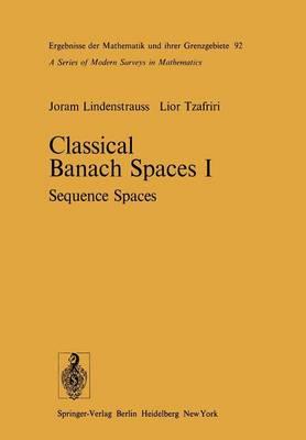 Classical Banach Spaces: I: Sequence Spaces - Ergebnisse der Mathematik und Ihrer Grenzgebiete. 2. Folge 92 (Paperback)