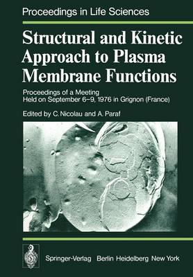 Structural and Kinetic Approach to Plasma Membrane Functions: Proceedings of a Meeting Held on September 6-9, 1976 in Grignon (France) - Proceedings in Life Sciences (Paperback)