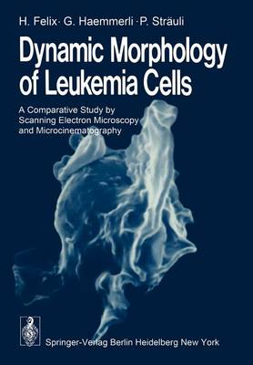 Dynamic Morphology of Leukemia Cells: A Comparative Study by Scanning Electron Microscopy and Microcinematography (Paperback)