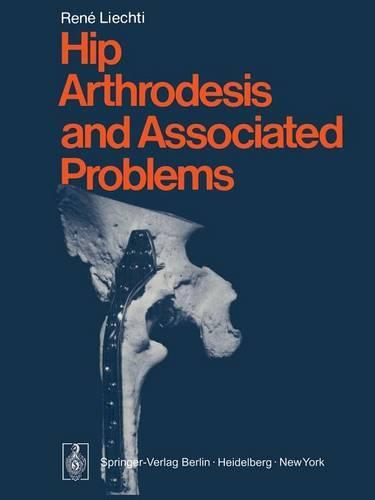 Hip Arthrodesis and Associated Problems (Paperback)