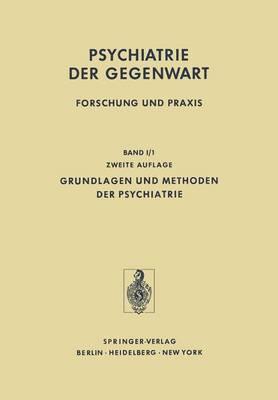Grundlagen und Methoden der Psychiatrie - Psychiatrie der Gegenwart 1 / 1 (Paperback)