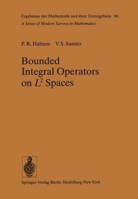 Bounded Integral Operators on L 2 Spaces - Ergebnisse der Mathematik und ihrer Grenzgebiete. 2. Folge 96 (Paperback)