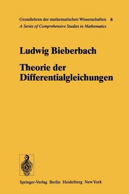 Theorie Der Differentialgleichungen: Vorlesungen Aus Dem Gesamtgebiet Der Gew�hnlichen Und Der Partiellen Differentialgleichungen - Grundlehren Der Mathematischen Wissenschaften (Springer Hardcover) 6 (Paperback)