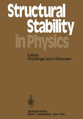 Structural Stability in Physics: Proceedings of Two International Symposia on Applications of Catastrophe Theory and Topological Concepts in Physics Tubingen, Fed. Rep. of Germany, May 2-6 and December 11-14, 1978 - Springer Series in Synergetics 4 (Paperback)