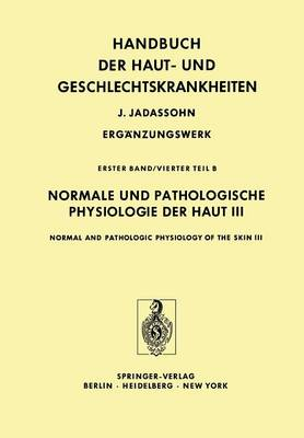 Normale und Pathologische Physiologie der Haut III / Normal and Pathologic Physiology of the Skin III - Marchionini,A.(Hg):Haut-Geschl.krh. Erg. Bd 1 (abgeschlossen) 1 / 4 / b (Paperback)