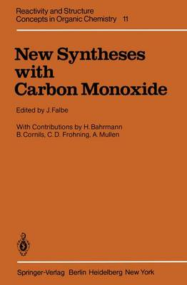 New Syntheses with Carbon Monoxide - Reactivity and Structure: Concepts in Organic Chemistry 11 (Paperback)