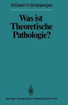 Was ist Theoretische Pathologie? - Veroffentlichungen aus der Forschungsstelle fur Theoretische Pathologie der Heidelberger Akademie der Wissenschaften (Paperback)