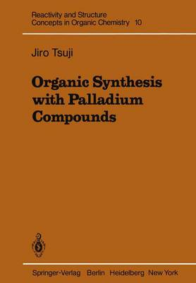 Organic Synthesis with Palladium Compounds - Reactivity and Structure: Concepts in Organic Chemistry 10 (Paperback)