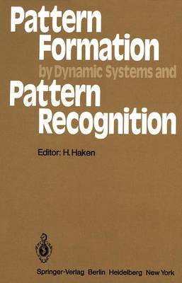 Pattern Formation by Dynamic Systems and Pattern Recognition: Proceedings of the International Symposium on Synergetics at Schloss Elmau, Bavaria, April 30 - May 5, 1979 - Springer Series in Synergetics 5 (Paperback)