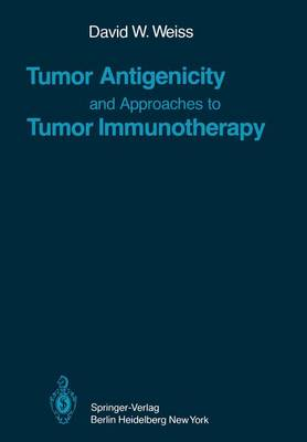 Tumor Antigenicity and Approaches to Tumor Immunotherapy: An Outline - Current Topics in Microbiology and Immunology 89 (Paperback)