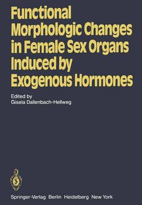 Functional Morphologic Changes in Female Sex Organs Induced by Exogenous Hormones (Paperback)