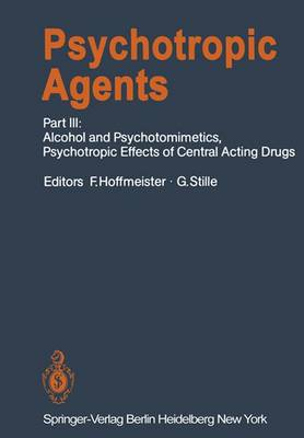 Psychotropic Agents: Psychotropic Agents Alcohol and Psychotomimetics, Psychotropic Effects of Central Acting Drugs Part III - Handbook of Experimental Pharmacology 55 / 3 (Paperback)