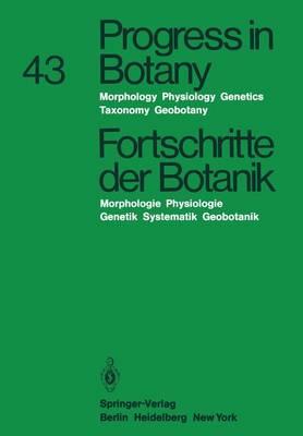 Progress in Botany / Fortschritte der Botanik: Morphology * Physiology * Genetics Taxonomy * Geobotany / Morphologie * Physiologie * Genetik Systematik * Geobotanik - Progress in Botany 43 (Paperback)