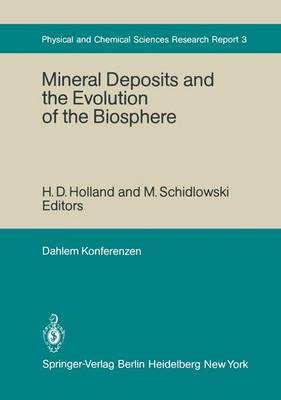 Mineral Deposits and the Evolution of the Biosphere: Report of the Dahlem Workshop on Biospheric Evolution and Precambrian Metallogeny Berlin 1980, September 1-5 - Physical, Chemical and Earth Sciences Research Report 3 (Paperback)