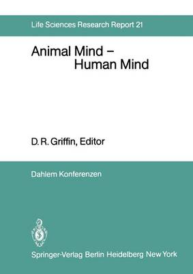 Animal Mind - Human Mind: Report of the Dahlem Workshop on Animal Mind - Human Mind, Berlin 1981, March 22-27 - Life Sciences Research Report 21 (Paperback)