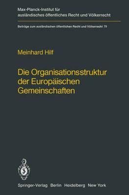 Die Organisationsstruktur der Europaischen Gemeinschaften: Rechtliche Gestaltungsmoglichkeiten und Grenzen - Beitrage zum Auslandischen Offentlichen Recht und Volkerrecht 79 (Paperback)