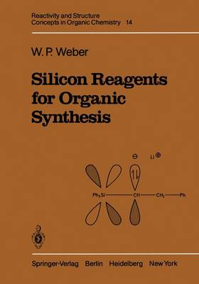 Silicon Reagents for Organic Synthesis - Reactivity and Structure: Concepts in Organic Chemistry 14 (Paperback)