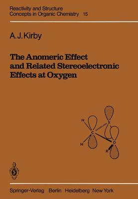 The Anomeric Effect and Related Stereoelectronic Effects at Oxygen - Reactivity and Structure: Concepts in Organic Chemistry 15 (Paperback)
