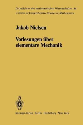 Vorlesungen ber Elementare Mechanik - Grundlehren Der Mathematischen Wissenschaften (Springer Hardcover) 44 (Paperback)