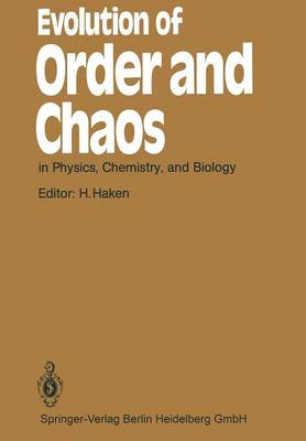 Evolution of Order and Chaos: in Physics, Chemistry, and Biology Proceedings of the International Symposium on Synergetics at Schloss Elmau, Bavaria, April 26-May 1, 1982 - Springer Series in Synergetics 17 (Paperback)