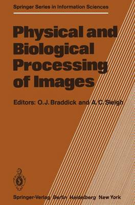 Physical and Biological Processing of Images: Proceedings of an International Symposium Organised by the Rank Prize Funds, London, England, 27-29 September, 1982 - Springer Series in Information Sciences 11 (Paperback)