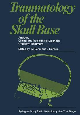 Traumatology of the Skull Base: Anatomy, Clinical and Radiological Diagnosis Operative Treatment (Paperback)