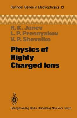 Physics of Highly Charged Ions - Springer Series in Electronics and Photonics 13 (Paperback)