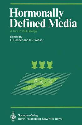 Hormonally Defined Media: A Tool in Cell Biology Lectures and Posters Presented at the First European Conference on Serum-Free Cell Culture Heidelberg, October 7-9, 1982 - Proceedings in Life Sciences (Paperback)