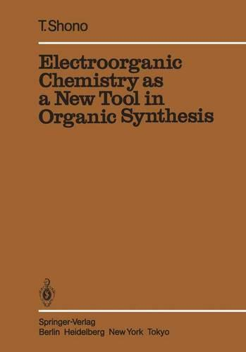 Electroorganic Chemistry as a New Tool in Organic Synthesis - Reactivity and Structure: Concepts in Organic Chemistry 20 (Paperback)