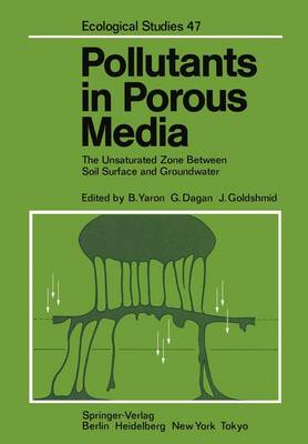 Pollutants in Porous Media: The Unsaturated Zone Between Soil Surface and Groundwater - Ecological Studies 47 (Paperback)
