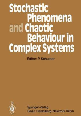 Stochastic Phenomena and Chaotic Behaviour in Complex Systems: Proceedings of the Fourth Meeting of the UNESCO Working Group on Systems Analysis Flattnitz, Karnten, Austria, June 6-10, 1983 - Springer Series in Synergetics 21 (Paperback)