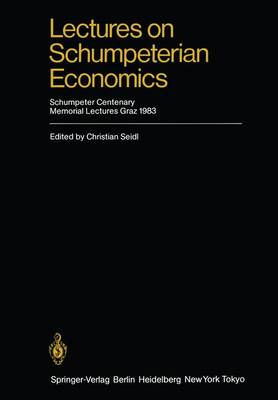 Lectures on Schumpeterian Economics: Schumpeter Centenary Memorial Lectures, Graz 1983 (Paperback)