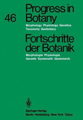 Progress in Botany / Fortschritte der Botanik: Morphology - Physiology - Genetics - Taxonomy - Geobotany / Morphologie - Physiologie - Genetik - Systematik - Geobotanik - Progress in Botany 46 (Paperback)